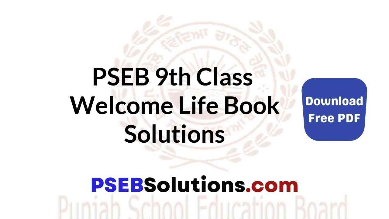 PSEB 9th Class Welcome Life Book Solutions